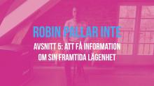 Robin pallar inte - Avsnitt 5: Att få information om sin framtida lägenhet.