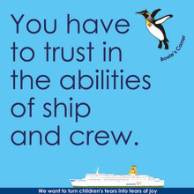 You have to trust in the abilities of ship and crew.