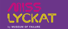 MISS LYCKAT by Museum of Failure