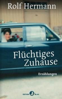 Rolf Hermann - Flüchtiges Zuhause – Erzählungen