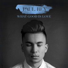 "Paul Rey släpper storslagna singeln ""What Good Is Love"" idag"