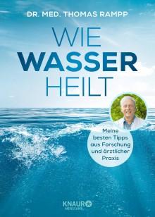 Die Heilkraft des Wassers: Der Gesundheits-Ratgeber vom renommierten Naturheilkunde-Arzt Dr. Thomas Rampp