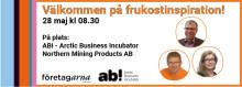Välkommen på frukostinspiration 28 maj 08.30 Företagarcentrum i Kiruna