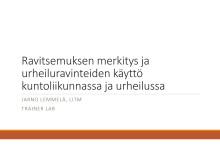 Ravitsemuksen merkitys ja urheiluravinteiden käyttö kuntoliikunnassa ja urheilussa_Jarno Lemmelä