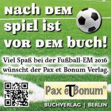 Nach dem Spiel ist vor dem Buch. Viel Spaß bei der Fußball-EM 2016 wünscht der Pax et Bonum Verlag.