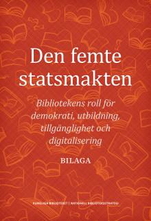 Den femte statsmakten - Bibliotekens roll för demokrati, utbildning, tillgänglighet och digitalisering. BILAGA