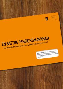 En bättre pensionsmarknad - kan trygghet kombineras med valfrihet och konkurrens?