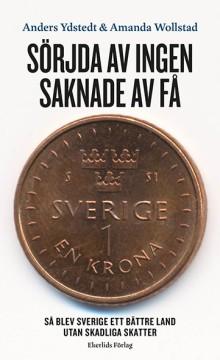 Ny bok: Sörjda av ingen - saknade av få. Så blev Sverige ett bättre land utan skadliga skatter