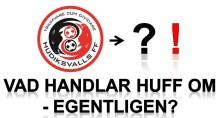 Vad handlar HuFF om egentligen? Om du bryr dig om fotbollen i Hudiksvall - läs detta!
