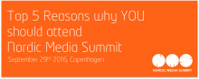 Top 5 Reasons You Can't Afford to Miss Nordic Media Summit 2016