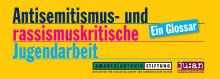 Glossar: Antisemitismus- und rassismuskritische Jugendarbeit