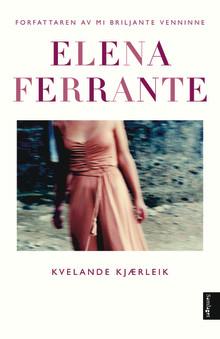 """Ny roman på norsk av Elena Ferrante; """"Kvelande kjærleik"""""""