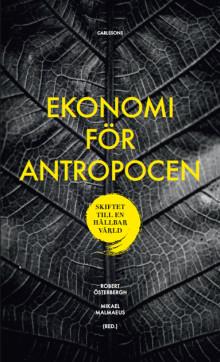 Ekonomi för Antropocen. Skiftet till en hållbar värld. Ny bok!