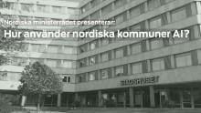 Pressinbjudan: Hur använder nordiska kommuner AI? – Nordiska ministerrådets rapport