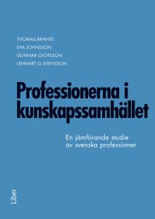 Professionerna i kunskapssamhället - en jämförande studie av svenska professioner