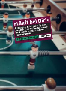 """""""Läuft bei dir"""" - Konzepte, Instrumente und Ansätze der antisemitismus- und rassismuskritischen Jugendarbeit"""