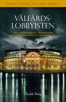 Ny bok:  Välfärdslobbyisten - om Carmeadrevet, vårdvinster och demokratins utmaningar