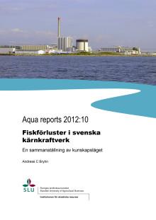 Aqua reports 2012:10 Fiskförluster i svenska kärnkraftverk En sammanställning av kunskapsläget