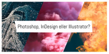 Photoshop, InDesign eller Illustrator - vilket program ska du välja?