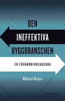 Ny bok: Den ineffektiva byggbranschen av Mikael Anjou