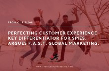 Perfecting the customer experience key differentiator for SMEs, argues F.A.S.T. Global Marketing.