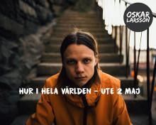 Ny singel med Oskar Larsson - Hur i hela världen