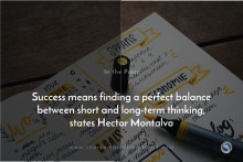 Success means finding a perfect balance between short and long-term thinking, states Hector Montalvo