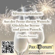 Pax et Bonum Verlag Silvestergrüße 2016 Silvestergedanken, von Theodor Fontane »Aus der Ferne diesen Wunsch: Glückliche Sterne – und guten Punsch.«