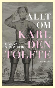 Allt om Karl den tolfte. Ny bok!