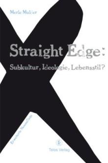 Straight Edge: Subkultur, Ideologie, Lebensstil?
