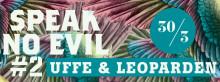 SPEAK NO EVIL #2 pres. Uffe & Leoparden [Live], Jaja Saine [Visuals], Beatrix Kiddo, Leche Con Chocolate, Maja Goffe & Mommas Drum Club