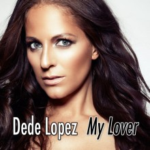 Dede Lopez firar 20 år som artist med en helt ny version av sin stora världshit 'My Lover'!