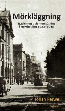 Mörkläggning - Nazismen och motståndet i Norrköping 1933-1945