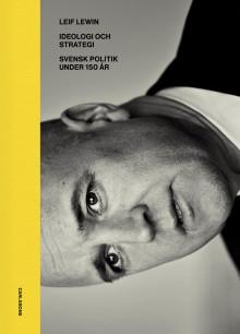 Ideologi och strategi. Svensk politik under 130 år. Ny bok!