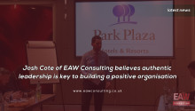 Josh Cote of EAW Consulting believes authentic leadership is key to building a positive organisation