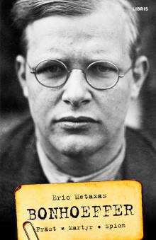Ny biografi om motståndsmannen Dietrich Bonhoeffer - 70 år efter Andra världskriget