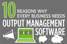 Output Management Software – 10 reasons why your business needs it