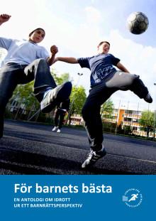 För barnets bästa - en antologi om idrott ur ett barnrättsperspektiv