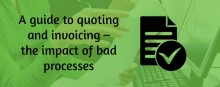 A guide to quoting and invoicing – the impact of bad processes