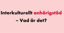 Interkulturellt anhörigstöd - Vad är det?