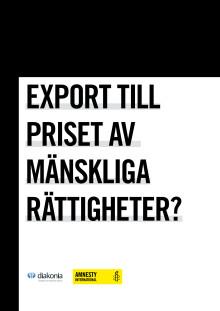Sammanfattning av Diakonias och svenska Amnestys rapport om svensk exportpolitik ur ett människorättsperspektiv