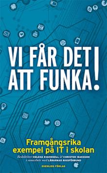 Ny bok: Vi får det att funka - framgångsrika exempel på IT i skolan