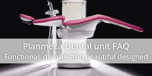Planmeca dental unit FAQ – Functional, durable and beautifully designed