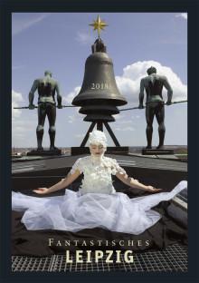 """Fotokunstkalender """"FANTASTISCHES LEIPZIG 2018"""" präsentiert surreale Bildgeschichten einer Stadt"""