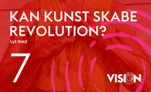 Ny Kunstpodcast VISION: Kan kunst skabe revolution?