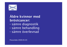 Äldre kvinnor och bröstcancer – Presentation från pressmöte 5 maj 2009