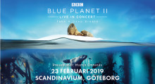 Blue Planet II - Live in Concert till Scandinavium!