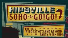 HIPSVILLE SOHO A GO! GO!  The UK's Wildest '60s and Beyond Themed Party Weekend