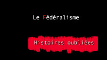 HISTOIRES OUBLIEES 4 : LE FEDERALISME