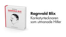Han utmanade Hitler – ny bok om tecknaren Ragnvald Blix ute nu
